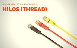 Programación asíncrona 2: Hilos (Thread)